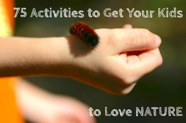 75 Activities to Get Your Kids to Love Nature | OnePartSunshine.com